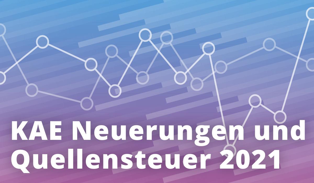 KAE Neuerungen und Quellensteuer 2021